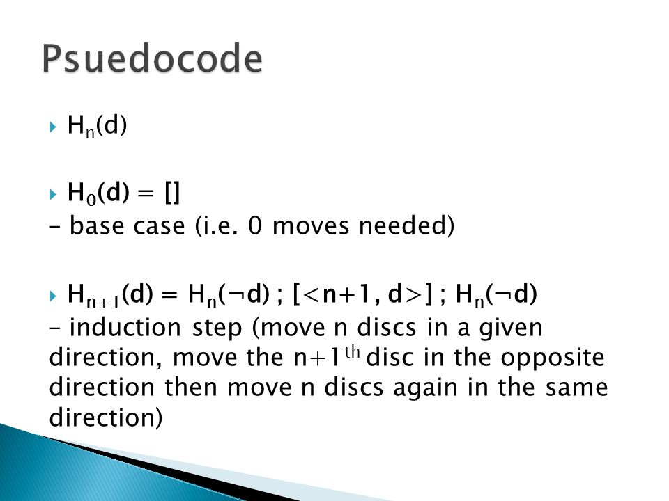 Psuedocode Hn(d) H0(d) = [] – base case (i.e. 0 moves needed)